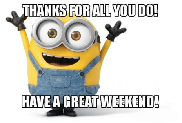 thanks-for-all-you-do-havea-great-weekend