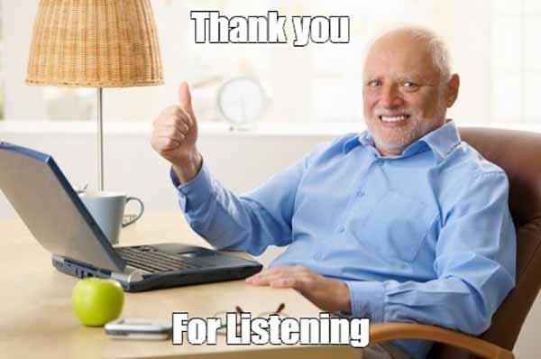 thanks for listening meme