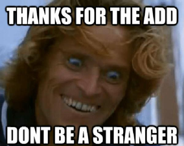 thanks-for-the-add-dont-be-a-stranger
