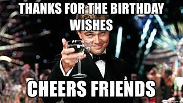thanks for the birthday wishes cheers friends