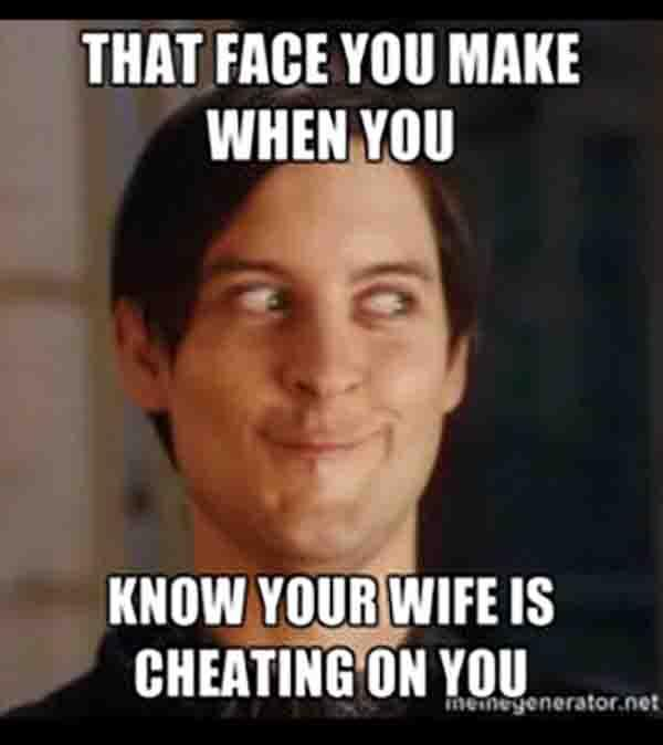 the face you make when you know your wife cheating on you