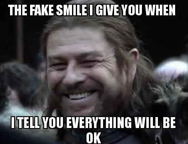 the fake smile i give you when i tell you everytinl will be ok