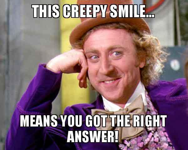 this-creepy-smile means you got the right answer