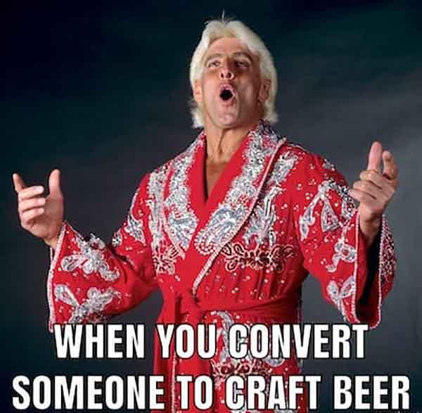 when you convert someone to craft beer