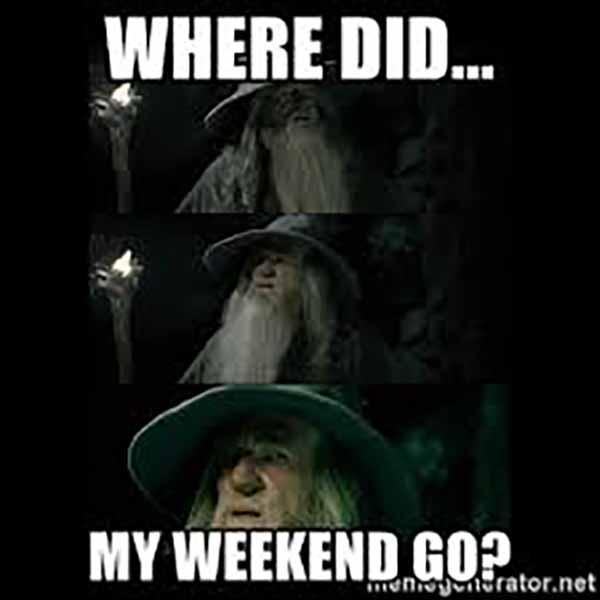 where did the weekend go meme