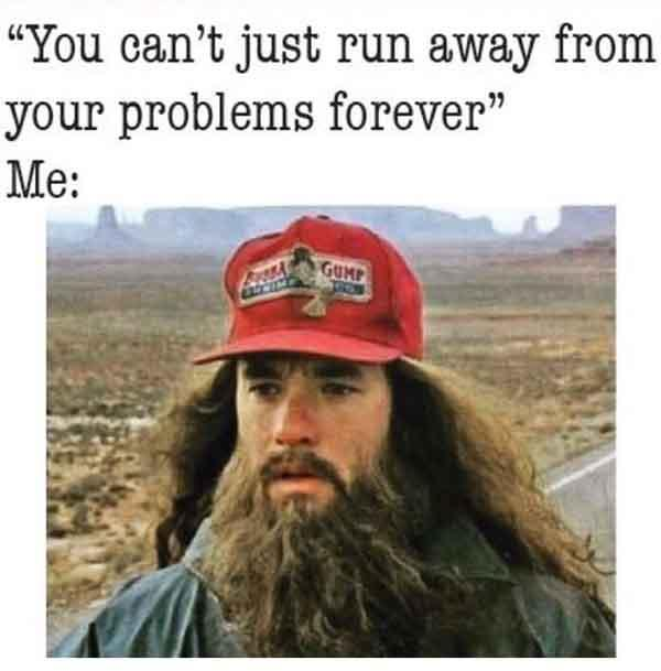 you can't just run away from your problems forever - forrest gump running meme