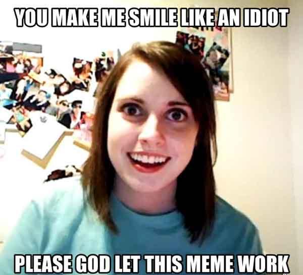 you make me smile like an idiot