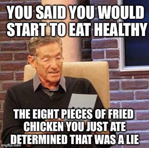 you said you would start to eat healthy... fried chicken meme