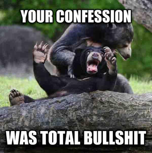your confession was total bullshit