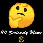 30 Seriously Meme