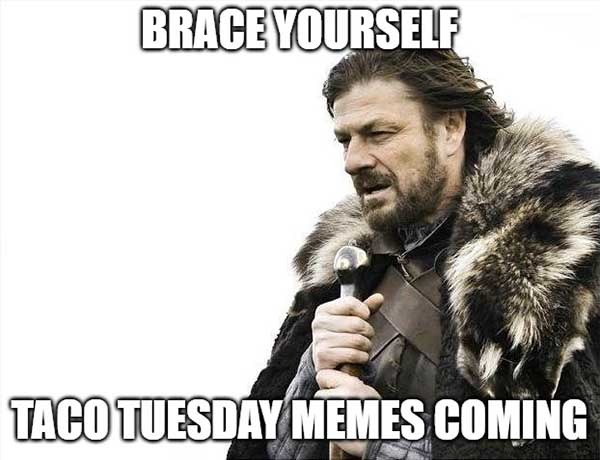 brace yourself taco tuesday meme