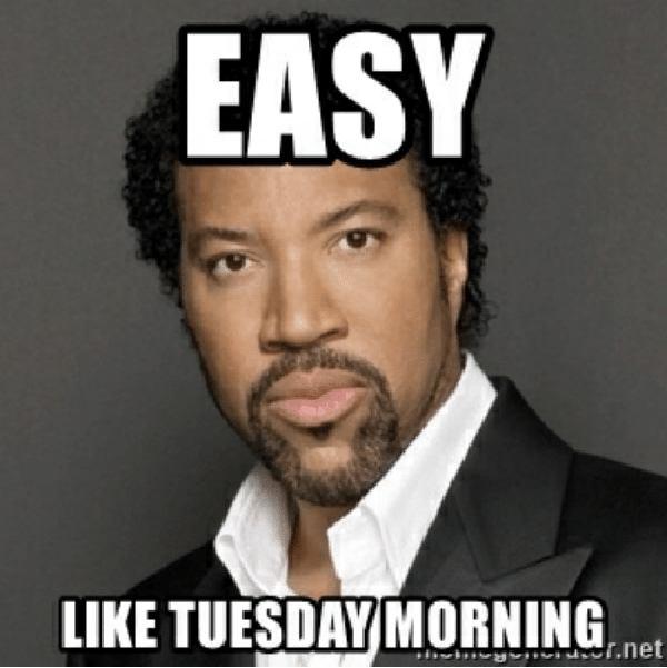 easy-like-tuesday morning-meme