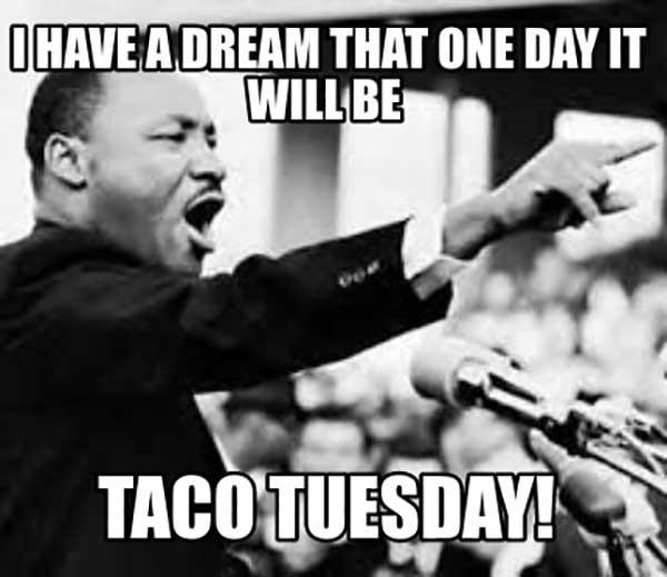 i have a dream taco tuesday meme