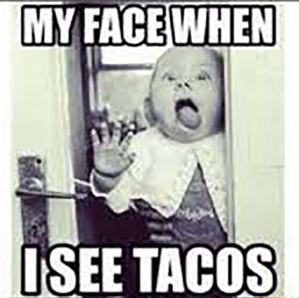 my face when i see tacos
